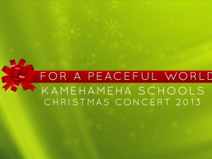 Kamehameha Schools Christmas Concert 2013: For A Peaceful World