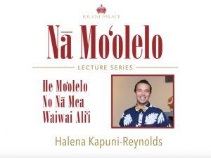 Nā Moʻolelo Lecture Series – Halena Kapuni-Reynolds