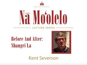 Nā Moʻolelo Lecture Series – Kent Severson