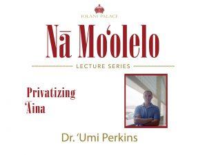 Nā Moʻolelo Lecture Series – ʻUmi Perkins